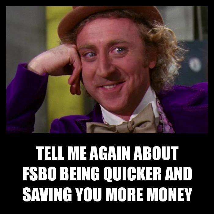 Tell me again about FSBO being quicker and saving you more money